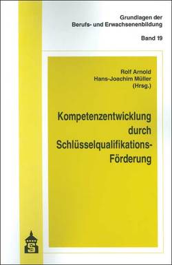 Kompetenzentwicklung durch Schlüsselqualifikations-Förderung von Arnold,  Rolf, Müller,  Hans J