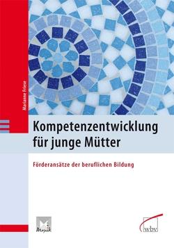 Kompetenzentwicklung für junge Mütter von Friese,  Marianne