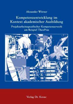 Kompetenzentwicklung im Kontext akademischer Ausbildung von Wörner,  Alexander