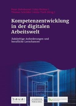 Kompetenzentwicklung in der digitalen Arbeitswelt von Dehnbostel,  Peter, Richter,  Götz, Schroeder,  Thomas, Tisch,  Anita