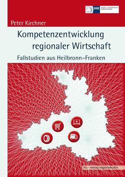 Kompetenzentwicklung regionaler Wirtschaft von Kirchner,  Peter