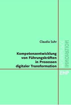 Kompetenzentwicklung von Führungskräften in Prozessen digitaler Transformation von Suhr,  Claudia