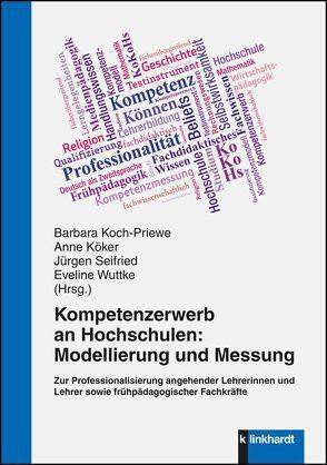 Kompetenzerwerb an Hochschulen: Modellierung und Messung von Koch-Priewe,  Barbara, Köker,  Anne, Seifried,  Jürgen, Wuttke,  Eveline