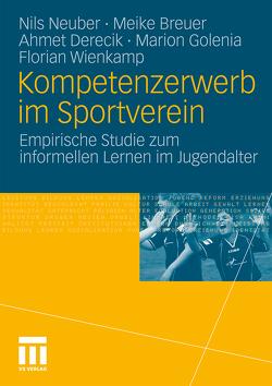 Kompetenzerwerb im Sportverein von Breuer,  Meike, Derecik,  Ahmet, Golenia,  Marion, Neuber,  Nils, Wienkamp,  Florian