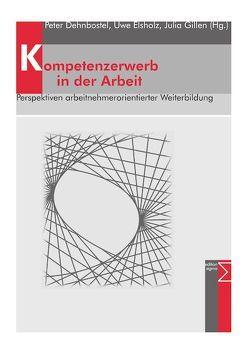 Kompetenzerwerb in der Arbeit von Dehnbostel,  Peter, Elsholz,  Uwe, Gillen,  Julia