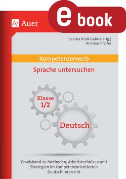Kompetenzerwerb Sprache untersuchen 1+2 von Kroll-Gabriel,  Sandra, Pfeifer,  Andreas