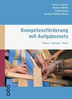 Kompetenzförderung mit Aufgabensets von Luthiger,  Herbert, Wespi,  Claudia, Wildhirt,  Susanne, Wilhelm,  Markus