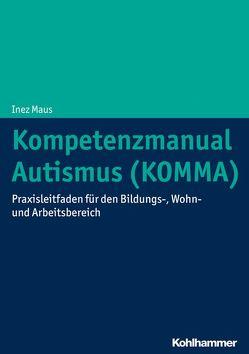 Kompetenzmanual Autismus (KOMMA) von Maus,  Inez