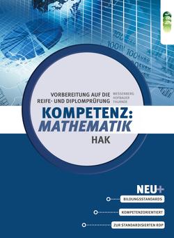 Kompetenz:Mathematik. Vorbereitung auf die Reife- und Diplomprüfung für Handelsakademien von Hofbauer,  Peter, Thurner,  Daniel, Wessenberg,  Brigitte