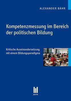 Kompetenzmessung im Bereich der politischen Bildung von Bähr,  Alexander