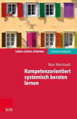Kompetenzorientiert systemisch beraten lernen von Schweitzer,  Jochen, von Schlippe,  Arist, Weinhardt,  Marc