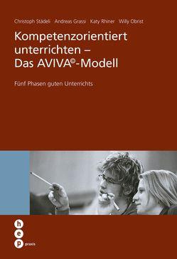 Kompetenzorientiert unterrichten – Das AVIVA©-Modell von Grassi,  Andreas, Obrist,  Willy, Rhiner,  Katy, Städeli,  Christoph
