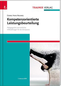 Kompetenzorientierte Leistungsbeurteilung. Pädagogische und rechtliche Hilfestellungen für die Schulpraxis von Neuweg,  Georg Hans