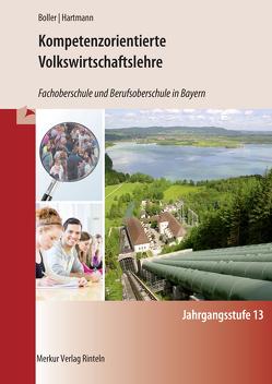 Kompetenzorientierte Volkswirtschaftslehre – Fachoberschule und Berufsoberschule in Bayern von Boller,  Eberhard, Hartmann,  Gernot