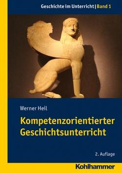 Kompetenzorientierter Geschichtsunterricht von Heil,  Werner