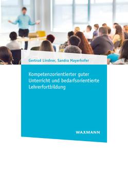 Kompetenzorientierter guter Unterricht und bedarfsorientierte Lehrerfortbildung von Lindner,  Gertrud, Mayerhofer,  Sandra