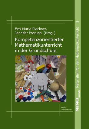 Kompetenzorientierter Mathematikunterricht in der Grundschule von Plackner,  Eva-Maria, Postupa,  Jennifer