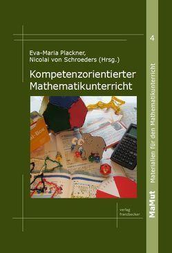 Kompetenzorientierter Mathematikunterricht von Plackner,  Eva-Maria, Schroeders,  Nicolai von
