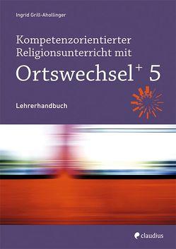 Kompetenzorientierter Religionsunterricht mit Ortswechsel PLUS 5 von Grill-Ahollinger,  Ingrid