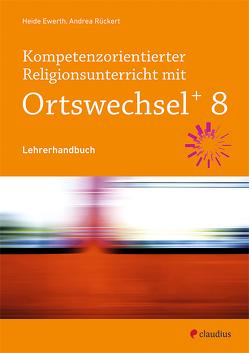 Kompetenzorientierter Religionsunterricht mit Ortswechsel PLUS 8 von Ewerth,  Heide, Rückert,  Andrea