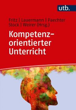 Kompetenzorientierter Unterricht von Fritz,  Ursula, Lauermann,  Karin, Paechter,  Manuela, Stock,  Michaela, Weirer,  Wolfgang