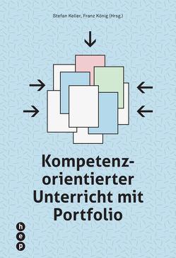 Kompetenzorientierter Unterricht mit Portfolio (E-Book) von Keller,  Stefan, König,  Franz