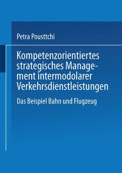 Kompetenzorientiertes strategisches Management intermodaler Verkehrsdienstleistungen von Pousttchi,  Petra