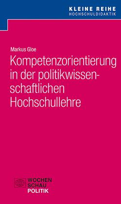 Kompetenzorientierung in der politikwissenschaftlichen Hochschullehre von Gloe,  Markus