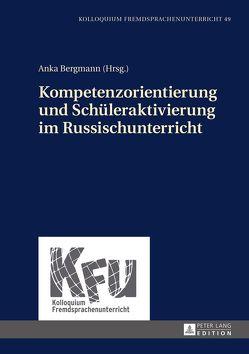 Kompetenzorientierung und Schüleraktivierung im Russischunterricht von Bergmann,  Anka