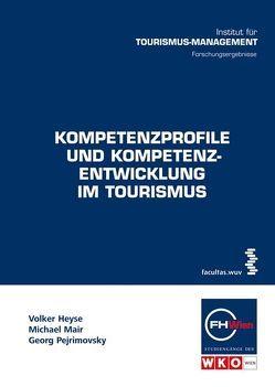 Kompetenzprofile und Kompetenzentwicklung im Tourismus von Heyse,  Volker, Mair,  Michael, Pejrimovsky,  Georg