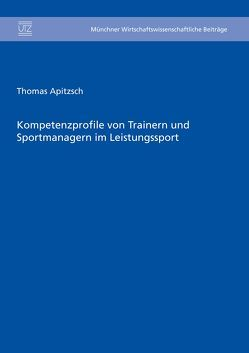 Kompetenzprofile von Trainern und Sportmanagern im Leistungssport von Apitzsch,  Thomas