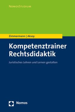 Kompetenztrainer Rechtsdidaktik von Aksoy,  Derya, Zimmermann,  Achim