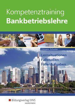Kompetenztraining Bankbetriebslehre von Ettmann,  Bernhard, Schuster,  Jan
