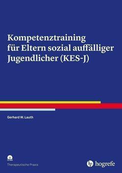 Kompetenztraining für Eltern sozial auffälliger Jugendlicher (KES-J) von Lauth,  Gerhard W.
