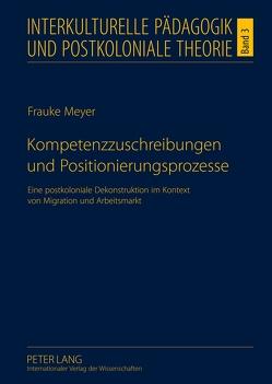 Kompetenzzuschreibungen und Positionierungsprozesse von Meyer,  Frauke
