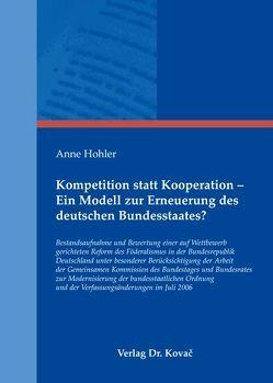 Kompetition statt Kooperation – Ein Modell zur Erneuerung des deutschen Bundesstaates? von Hohler,  Anne