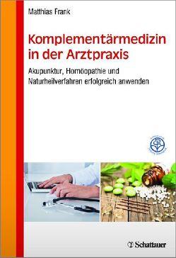 Komplementärmedizin in der Arztpraxis von Frank,  Matthias