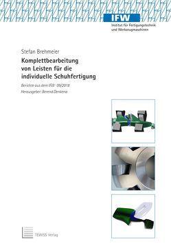Komplettbearbeitung von Leisten für die individuelle Schuhfertigung von Brehmeier,  Stefan, Denkena,  Berend