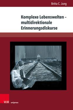 Komplexe Lebenswelten – multidirektionale Erinnerungsdiskurse von Jung,  Britta C.