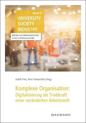 Komplexe Organisation: Digitalisierung als Triebkraft einer veränderten Arbeitswelt von Fritz,  Judith, Tomaschek,  Nino