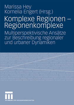 Komplexe Regionen – Regionenkomplexe von Engert,  Kornelia, Hey,  Marissa