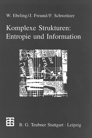 Komplexe Strukturen: Entropie und Information von Ebeling,  Werner, Freund,  Jan, Schweitzer,  Frank