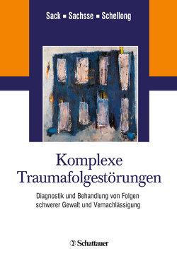 Komplexe Traumafolgestörungen von Sachsse,  Ulrich, Sack,  Martin, Schellong,  Julia