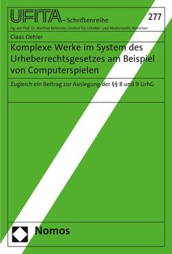 Komplexe Werke im System des Urheberrechtsgesetzes am Beispiel von Computerspielen von Oehler,  Claas