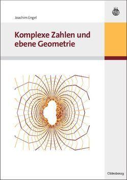 Komplexe Zahlen und ebene Geometrie von Engel,  Joachim