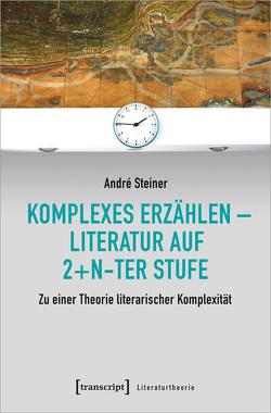 Komplexes Erzählen – Literatur auf 2+n-ter Stufe von Steiner,  André