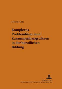 Komplexes Problemlösen und Zusammenhangswissen in der beruflichen Bildung von Espe,  Clemens
