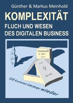 Komplexität – Fluch und Wesen des Digitalen Business von Meinhold,  Günther, Meinhold,  Markus
