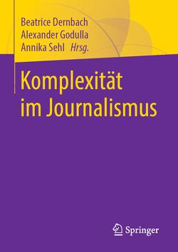 Komplexität im Journalismus von Dernbach,  Beatrice, Godulla,  Alexander, Sehl,  Annika
