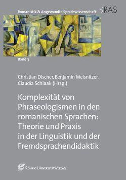Komplexität von Phraseologismen in den romanischen Sprachen von Discher,  Christian, Meisnitzer,  Benjamin, Schlaak,  Claudia